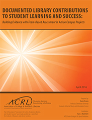 Documented Library Contributions to Student Learning and Success: Building Evidence with Team-Based Assessment in Action Campus Projects